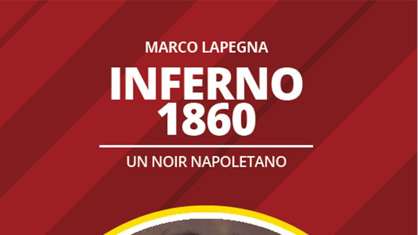 """In tutte le librerie """"Inferno 1860 – Un noir napoletano"""" di Marco Lapegna"""
